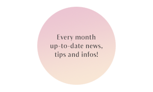 Every month up-to-date news, tips and infos!